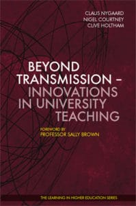 Beyond Transmission - Innovations in University Teaching - Claus Nygaard - Nigel Courtney - Clive Holtham - Sally Brown - Libri Publishing Ltd - How to innovate teaching - innovative teaching at university