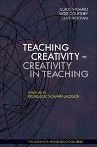 Teaching Creativity - Creativity in Teaching - claus nygaard - nigel courtney - clive holtham - Libri Publishing Ltd - professor normann jackson