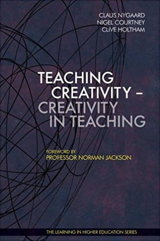 Teaching Creativity - Creativity in Teaching - claus nygaard - nigel courtney - clive holtham - Libri Publishing Ltd - professor normann jackson